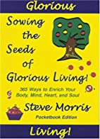 Sowing the Seeds of Glorious Living: 365…