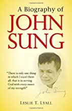 A Biography of John Sung by Leslie T. Lyall