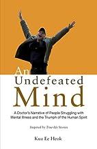 An Undefeated Mind by Pro Kua Ee Heok