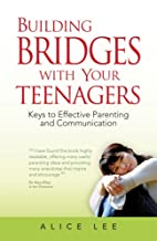 Building Bridges with Your Teenagers by…