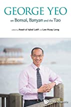 George Yeo on Bonsai, Banyan and the Tao by…
