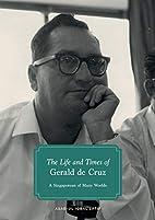 The Life and Times of Gerald de Cruz: A…