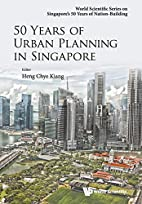 50 Years of Urban Planning in Singapore…