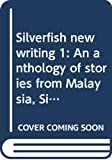 [???]: Silverfish New Writing: An Anthology of Stories from Malaysia, Singapore, and Beyond