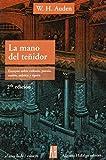 Auden, W. H.: La Mano Del te¤idor: Ensayos Sobre Cultura, Poes¡a, Teatro, M£sica Y Opera (Spanish Edition)