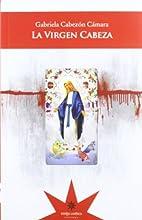 La Virgen Cabeza by Gabriela Cabez-n