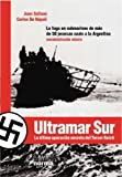 Salinas, Juan Jose: Ultramar Sur: La Fuga En Submarinos De Mas De 50 Jerarcas Nazis a La Argentina