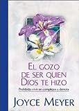 Meyer, Joyce: El Gozo de Ser Quien Dios te Hizo (Spanish Edition)