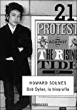 Sounes, Howard: Bob Dylan: La Biografia (Spanish Edition)