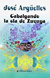 Arguelles, Jose: Cabalgando la ola de Zuvuya/ Riding the wave of Zuvuya (Spanish Edition)