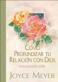 Meyer, Joyce: Como profundizar tu relacion con Dios (Spanish Edition)