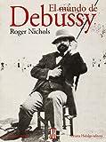Nichols, Roger: El Mundo De Debussy (Spanish Edition)