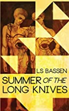 Summer of the Long Knives by Ls Bassen