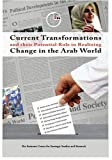 The Emirates Center for Strategic Studies and Research: Current Transformations and their Potential Role in Realizing Change in the Arab World (Emirates Center for Strategic Studies and Research)