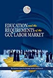 Emirates Center for Strategic Studies and Research: Education and the Requirements of the GCC Labour Market