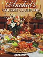 Anahid's Gourmet Cookbook by Anahid…
