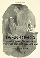 Damned Facts: Fortean Essays on Religion,…