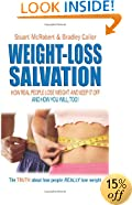 Weight Loss Salvation: How Real People Lose Weight and Keep It Off, and How You Will Too