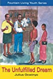 Ocwinyo, Julius: The Unfulfilled Dream (Fountain Living Youth Series)