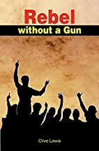 Rebel without a gun by Clive Lewis