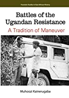 Battles of the Ugandan Resistance Tradition…