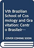 Novello, M.: Vth Brazilian School of Cosmology and Gravitation: Centro Brasileiro De Pesquisas Fisicas, Rio De Janeiro, Brasil, July 20-31st, 1987