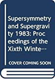 Supersymmetry and Supergravity 1983 Proceedings of the Xixth Winter School and