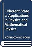 Klauder, J. R.: Coherent States : Applications in Physics and Mathematical Physics