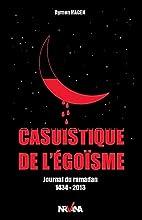 Casuistique de l'Egoisme, Journal du Ramadan…