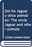 Marcuse, Aida E.: Del tio Jaguar y otros animales/ The uncle Jaguar and other animals (Spanish Edition)