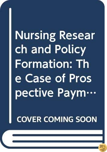 Nursing Research and Policy Formation: The Case of Prospective Payment