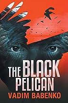 The Black Pelican by Vadim Babenko
