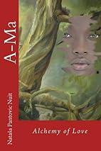 A-Ma: Alchemy of Love by Ms Natasa Nuit…