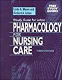 Linda A Moore: Study Guide for Lehme Pharmacology for Nursing Care