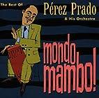 Mondo Mambo: Best of Perez Prado by Perez…