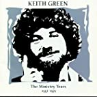 Keith Green: The Ministry Years 1977-1979 by…