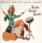 Bang Bang Bang by Nitty Gritty Dirt Band