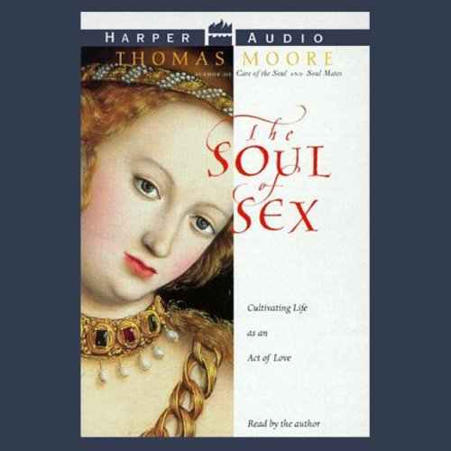 the-soul-of-sex-cultivating-life-as-an-act-of-love