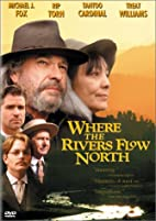 Where the Rivers Flow North by Jay Craven