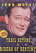 Trail Beyond [and] Riders of Destiny…