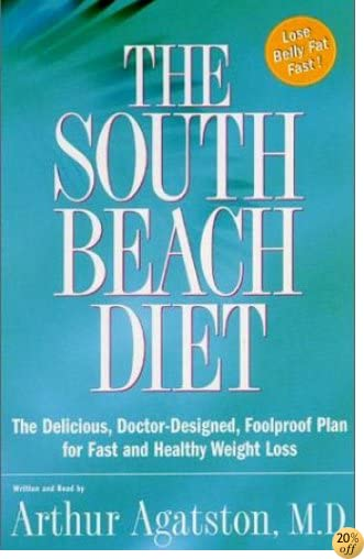 The South Beach Diet: The Delicious, Doctor-Designed, Foolproof Plan for Fast and Healthy Weight Loss