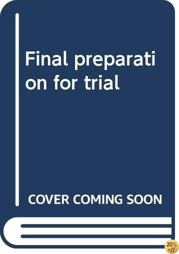 Final preparation for trial