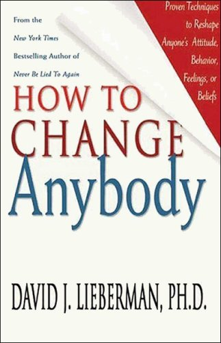 how-to-change-anybody-proven-techniques-to-reshape-anyones-attitude-behavior-feelings-or-beliefs