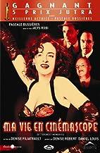 Ma Vie en Cinemascope by Denise Filiatrault