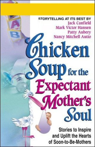 chicken-soup-for-the-expectant-mothers-soul-stories-to-inspire-and-warm-the-hearts-of-soon-to-be-mothers
