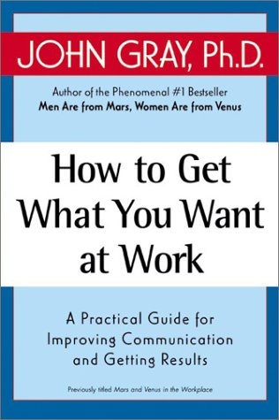how-to-get-what-you-want-at-work-a-practical-guide-for-improving-communication-and-getting-results