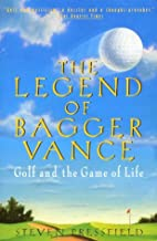 The Legend of Bagger Vance : A Novel of Golf…