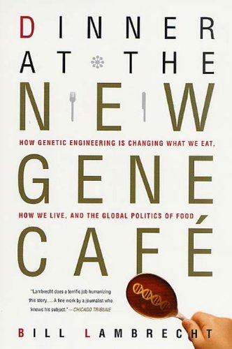 dinner-at-the-new-gene-caf-how-genetic-engineering-is-changing-what-we-eat-how-we-live-and-the-global-politics-of-food