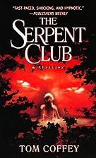 The Serpent Club: A Thriller by Tom Coffey