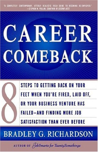 career-comeback-eight-steps-to-getting-back-on-your-feet-when-youre-fired-laid-off-or-your-business-ventures-has-failed-and-finding-more-job-satisfaction-than-ever-before